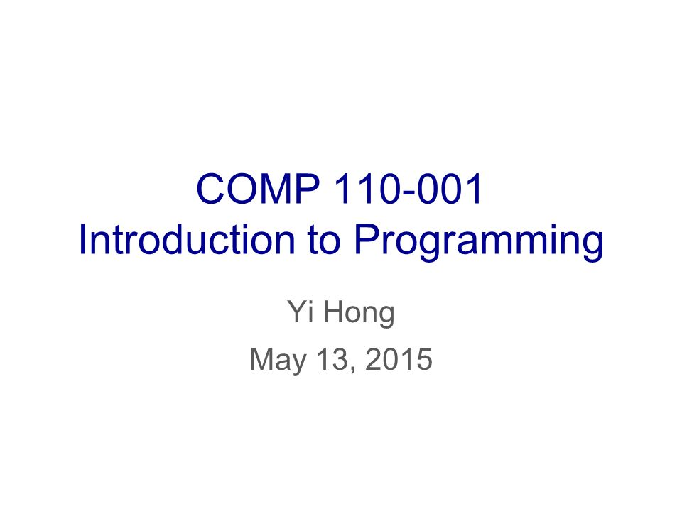 COMP Introduction to Programming Yi Hong May 13, 2015