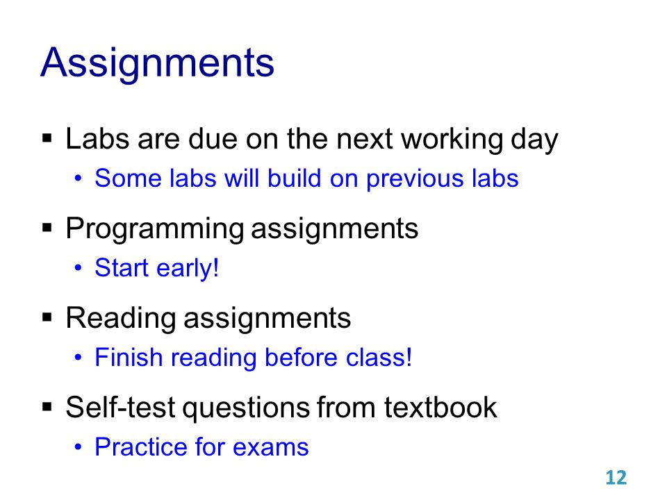 Assignments  Labs are due on the next working day Some labs will build on previous labs  Programming assignments Start early.
