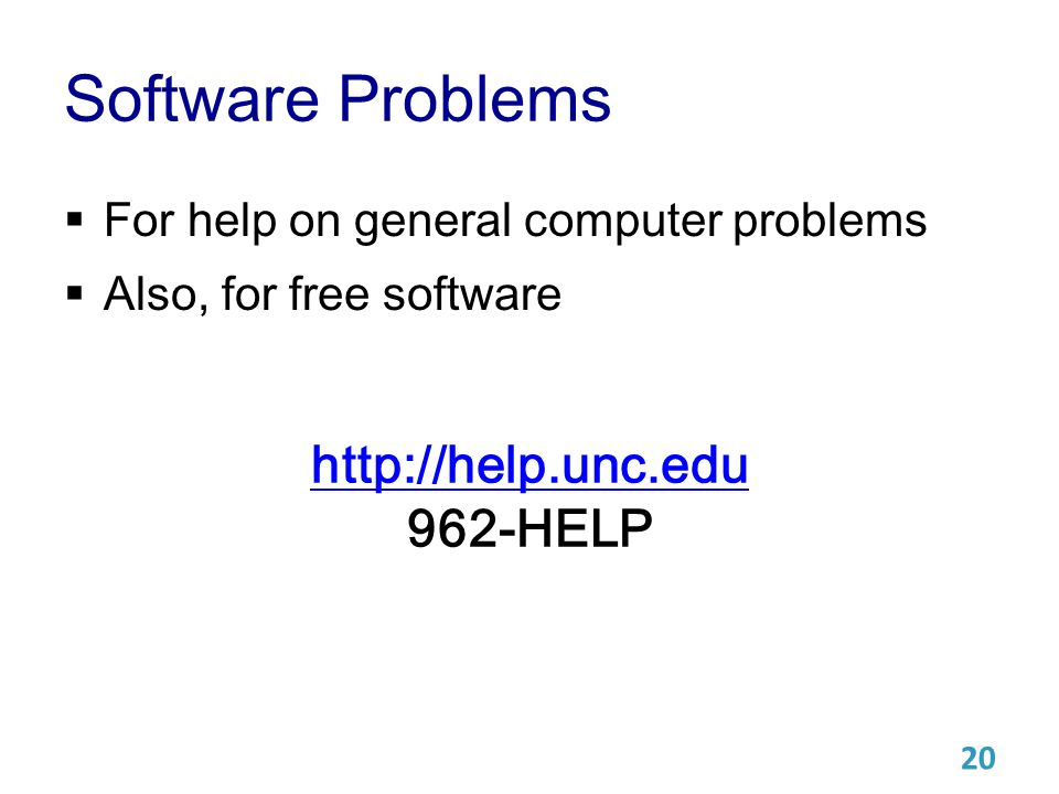Software Problems  For help on general computer problems  Also, for free software HELP 20