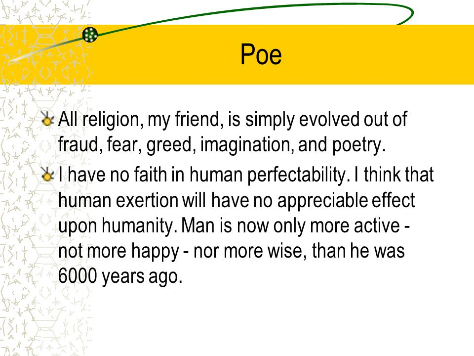Poe All religion, my friend, is simply evolved out of fraud, fear, greed, imagination, and poetry.