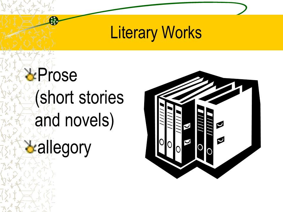 Literary Works Prose (short stories and novels) allegory
