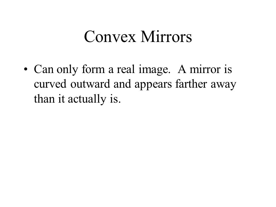 Convex Mirrors Can only form a real image.