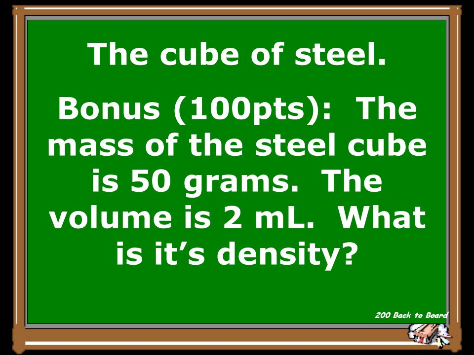 Which has a greater density A two cm. cube of foam or a two cm. cube of steel Show Answer