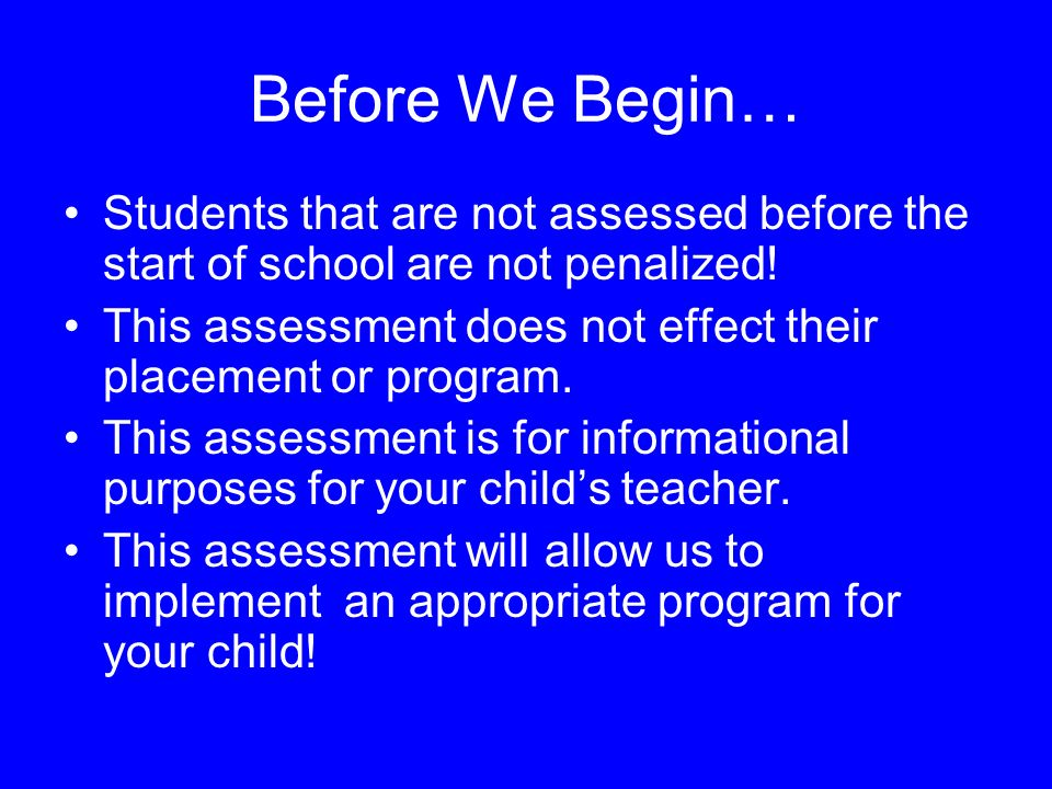 Before We Begin… Students that are not assessed before the start of school are not penalized.