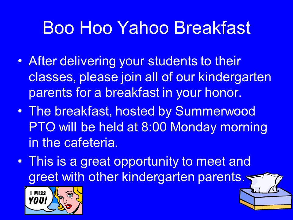 Boo Hoo Yahoo Breakfast After delivering your students to their classes, please join all of our kindergarten parents for a breakfast in your honor.