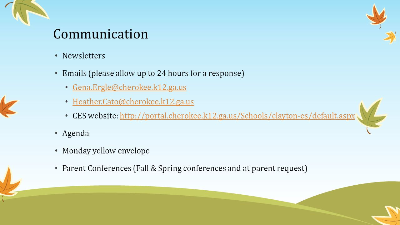 Communication Newsletters  s (please allow up to 24 hours for a response)  CES website:   Agenda Monday yellow envelope Parent Conferences (Fall & Spring conferences and at parent request)
