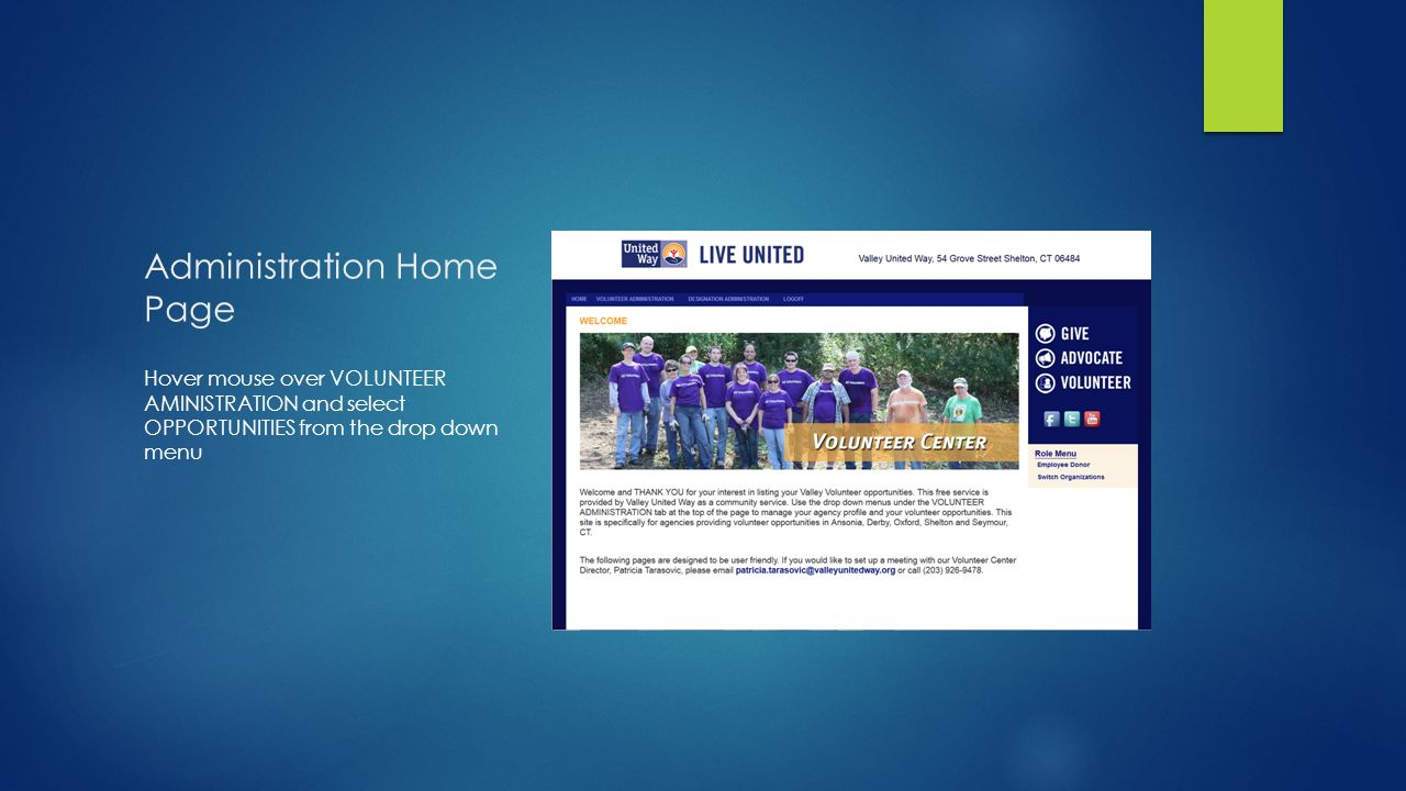 Administration Home Page Hover mouse over VOLUNTEER AMINISTRATION and select OPPORTUNITIES from the drop down menu