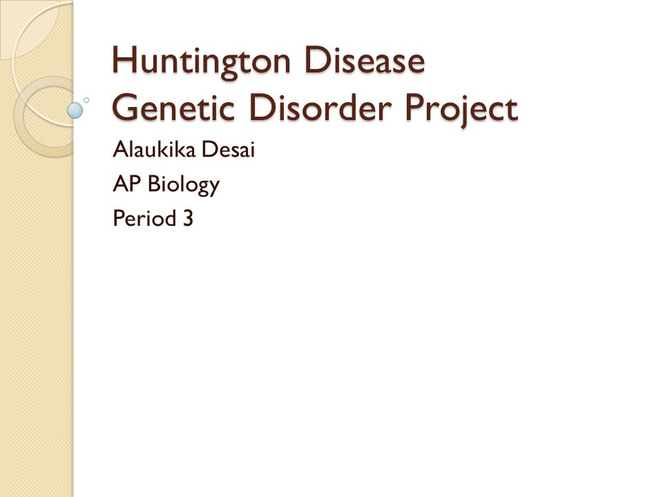 Huntington Disease Genetic Disorder Project Alaukika Desai AP ...