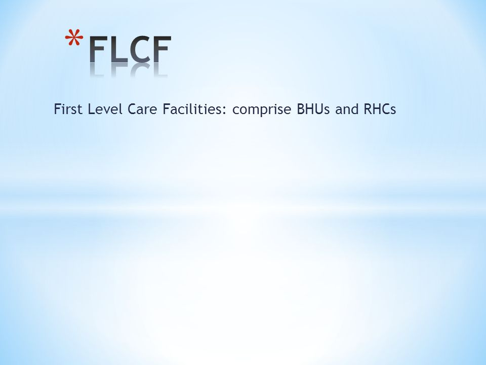 First Level Care Facilities: comprise BHUs and RHCs