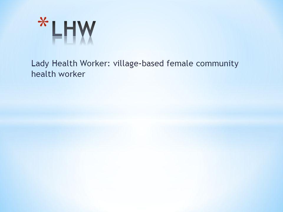 Lady Health Worker: village-based female community health worker