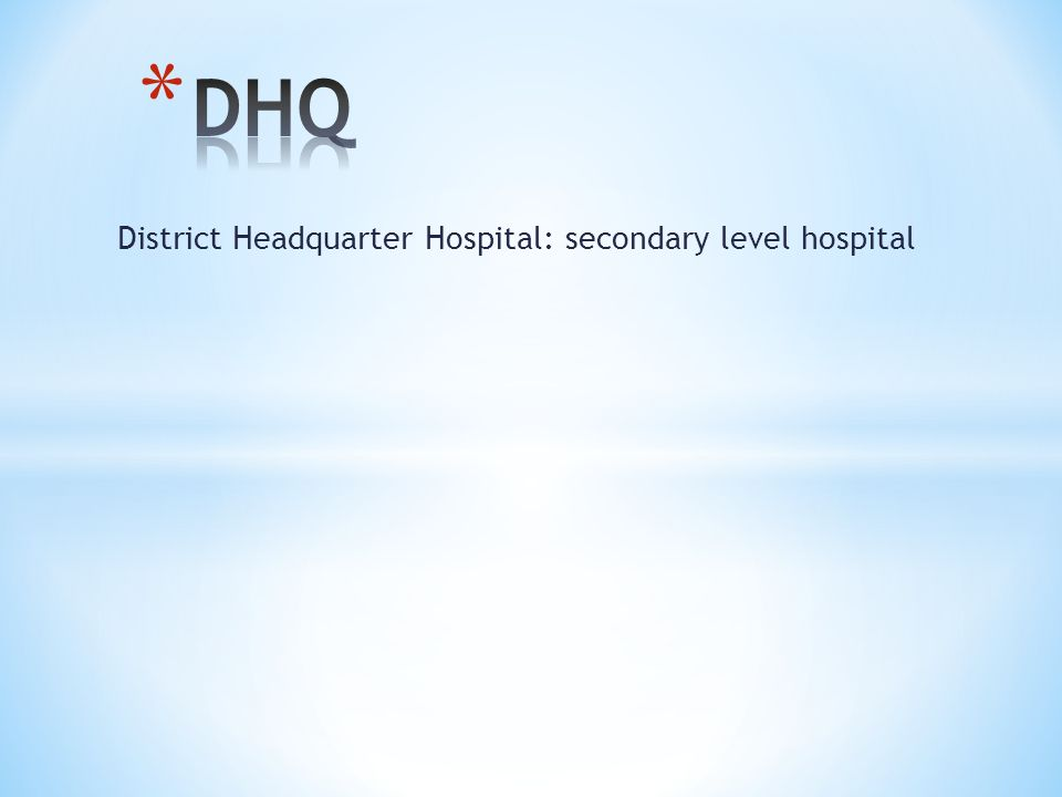District Headquarter Hospital: secondary level hospital