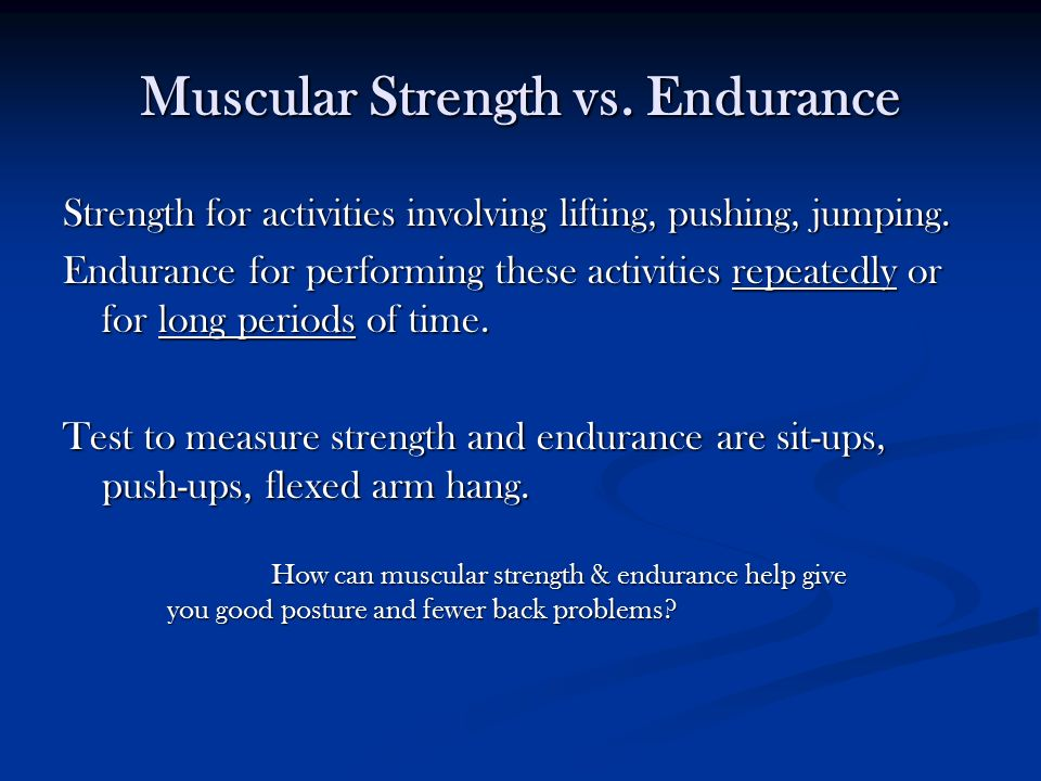 Muscular Strength vs. Endurance Strength for activities involving lifting, pushing, jumping.
