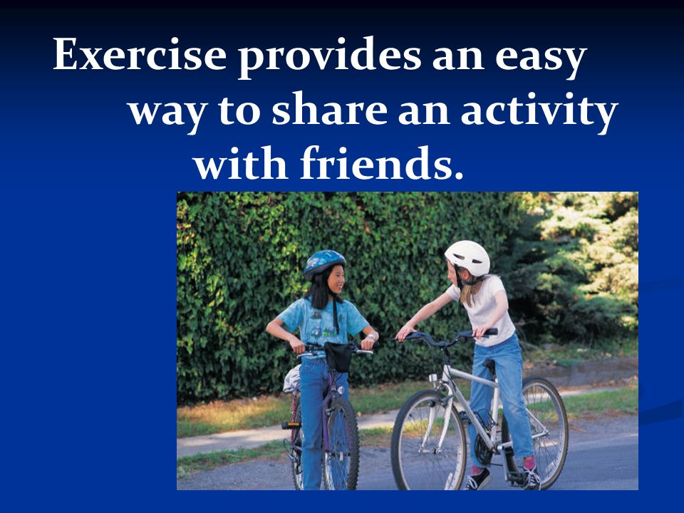 Exercise provides an easy way to share an activity with friends.