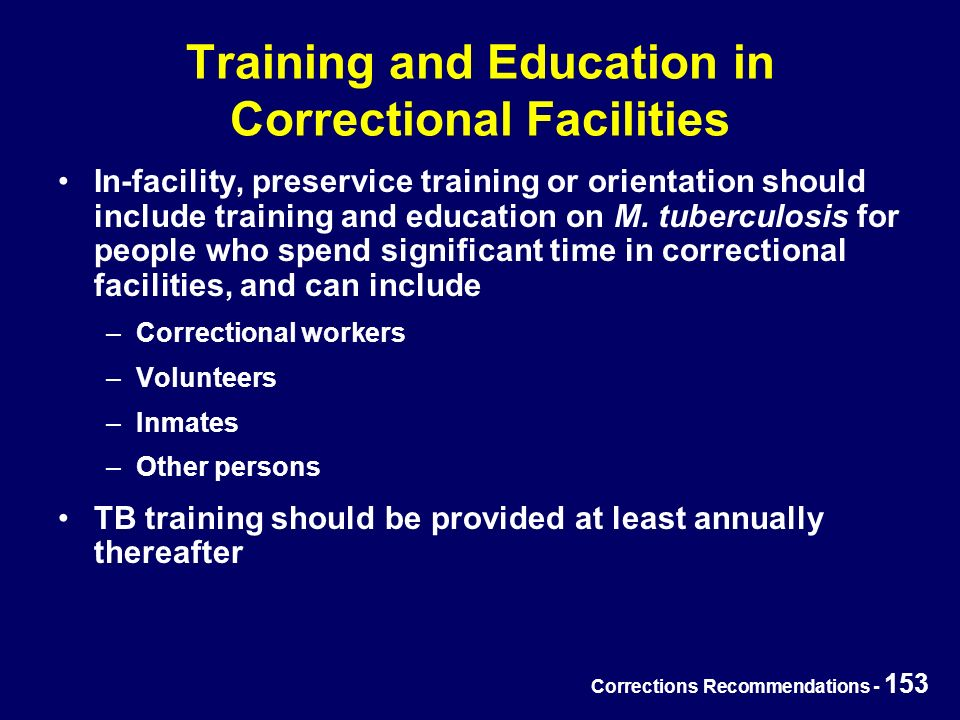 Corrections Recommendations - 153 Training and Education in Correctional Facilities In-facility, preservice training or orientation should include training and education on M.