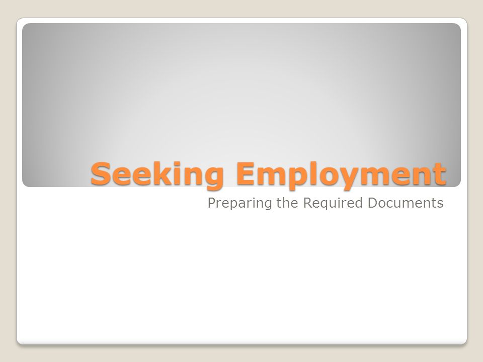 Seeking Employment Preparing the Required Documents