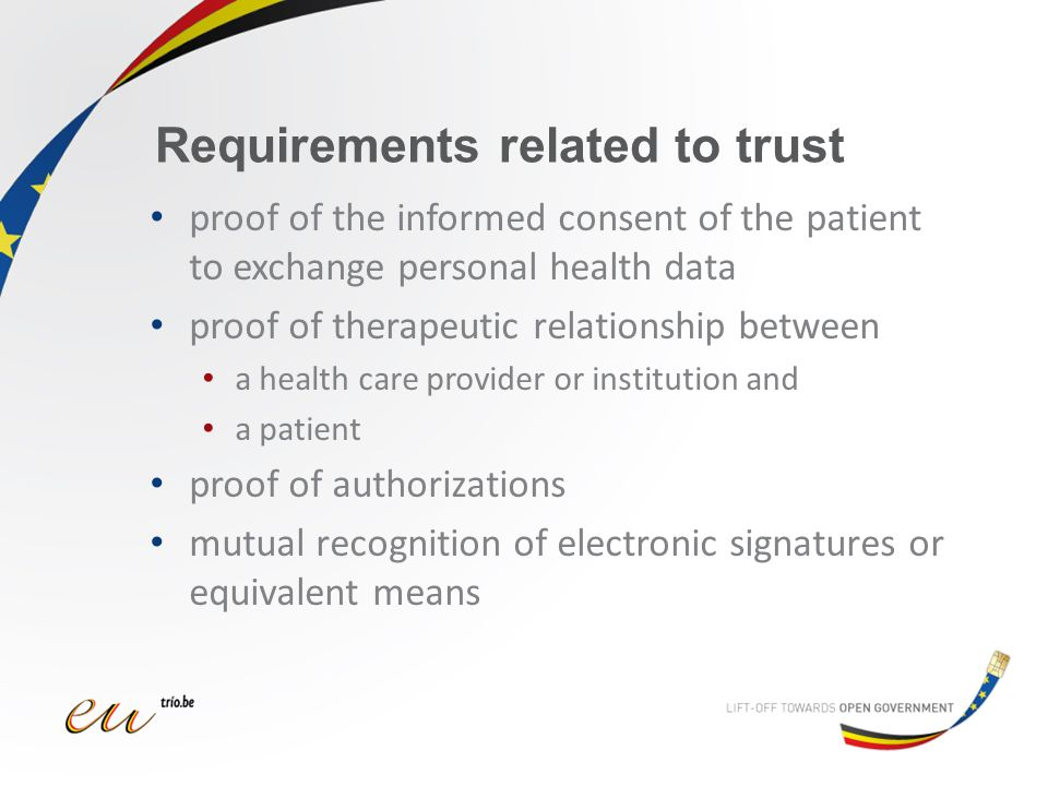 Requirements related to trust proof of the informed consent of the patient to exchange personal health data proof of therapeutic relationship between a health care provider or institution and a patient proof of authorizations mutual recognition of electronic signatures or equivalent means