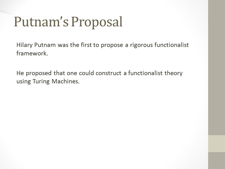 Putnam's Proposal Hilary Putnam was the first to propose a rigorous functionalist framework.