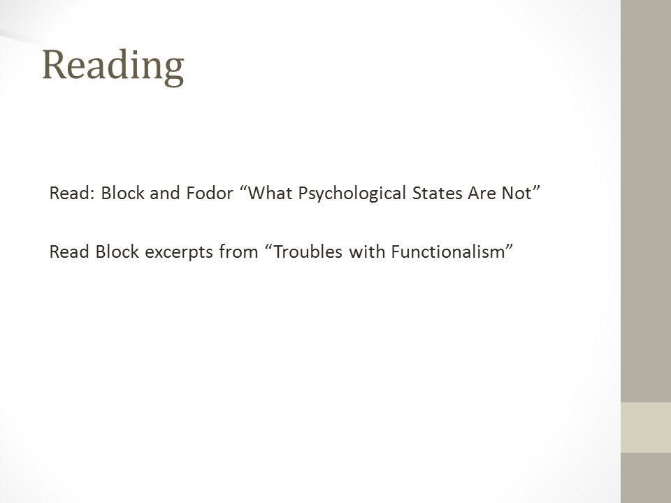 Reading Read: Block and Fodor What Psychological States Are Not Read Block excerpts from Troubles with Functionalism