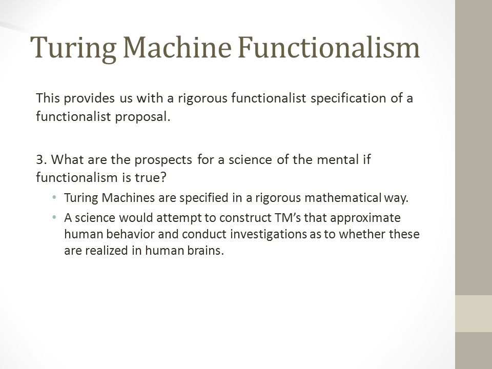 Turing Machine Functionalism This provides us with a rigorous functionalist specification of a functionalist proposal.
