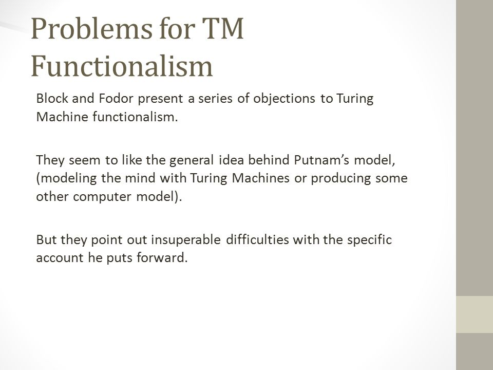 Problems for TM Functionalism Block and Fodor present a series of objections to Turing Machine functionalism.