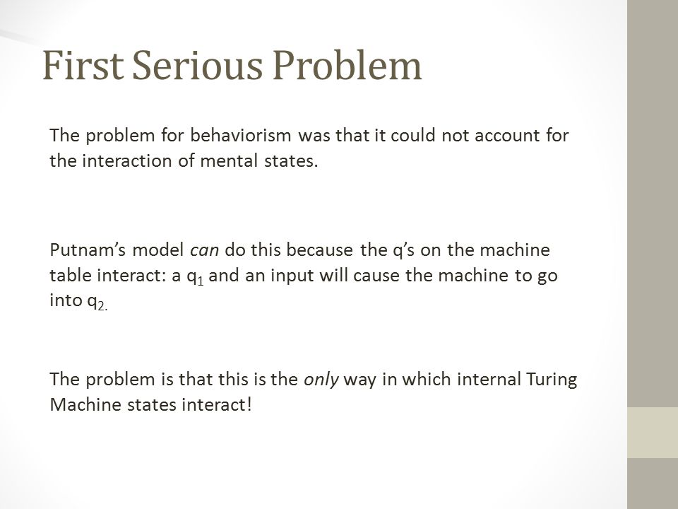 First Serious Problem The problem for behaviorism was that it could not account for the interaction of mental states.