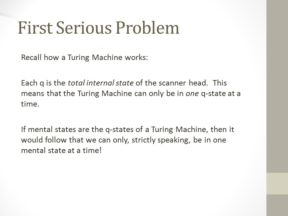 First Serious Problem Recall how a Turing Machine works: Each q is the total internal state of the scanner head.