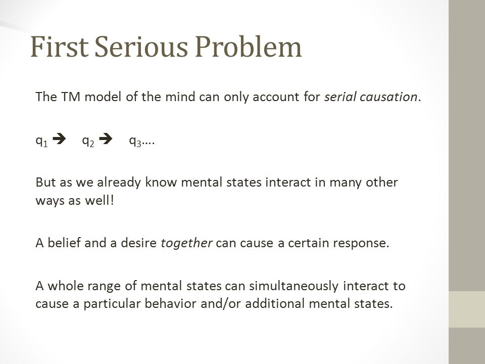 First Serious Problem The TM model of the mind can only account for serial causation.