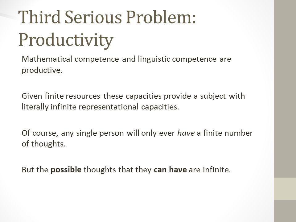 Third Serious Problem: Productivity Mathematical competence and linguistic competence are productive.