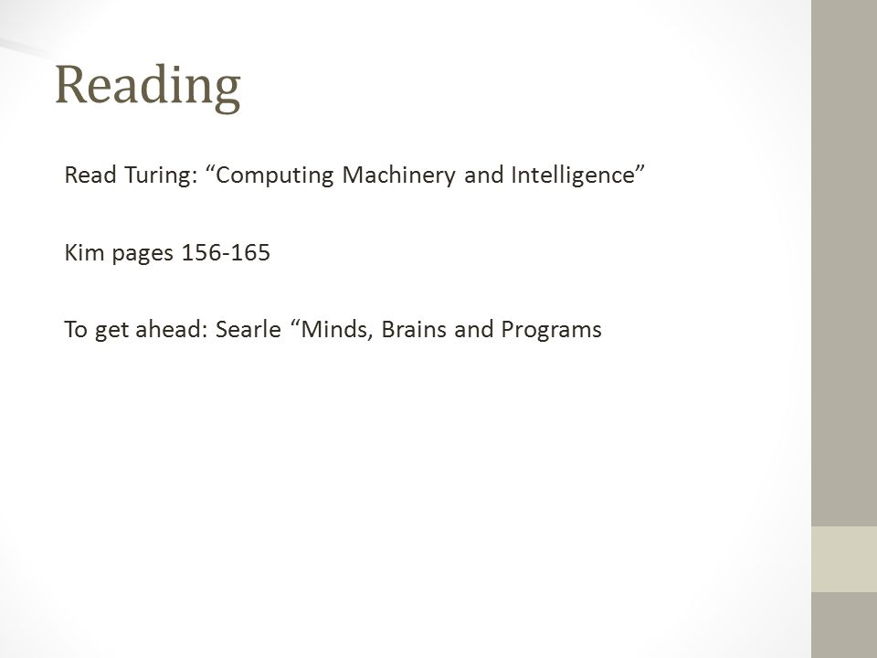 Reading Read Turing: Computing Machinery and Intelligence Kim pages 156-165 To get ahead: Searle Minds, Brains and Programs
