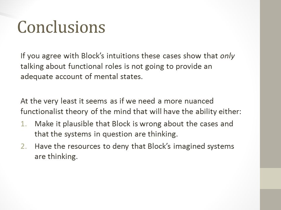 Conclusions If you agree with Block's intuitions these cases show that only talking about functional roles is not going to provide an adequate account of mental states.