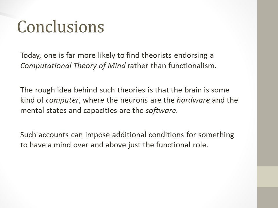 Conclusions Today, one is far more likely to find theorists endorsing a Computational Theory of Mind rather than functionalism.