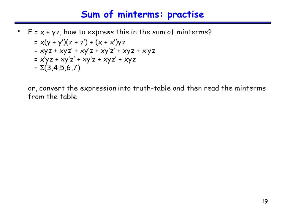19 Sum of minterms: practise F = x + yz, how to express this in the sum of minterms.