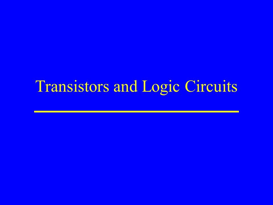 Transistors and Logic Circuits