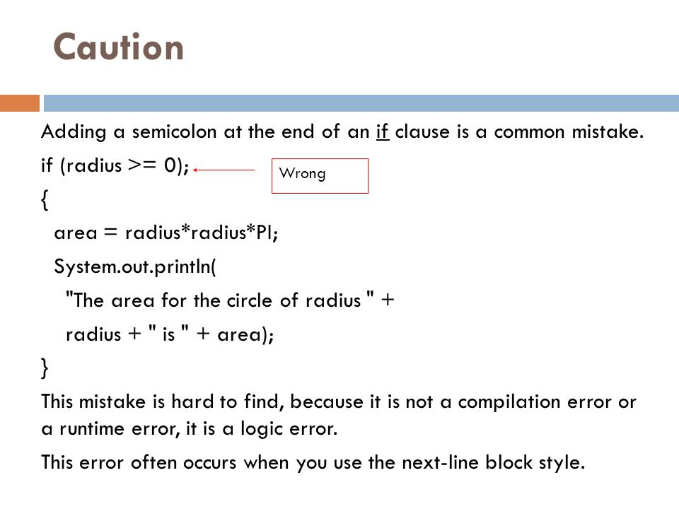 Caution Adding a semicolon at the end of an if clause is a common mistake.
