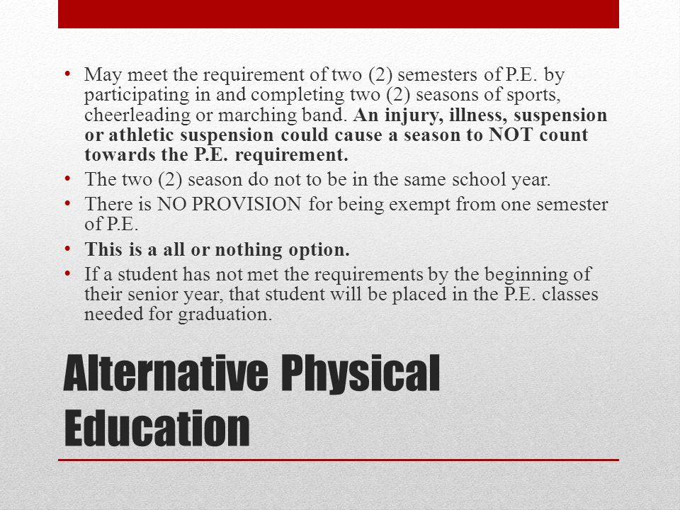 Alternative Physical Education May meet the requirement of two (2) semesters of P.E.