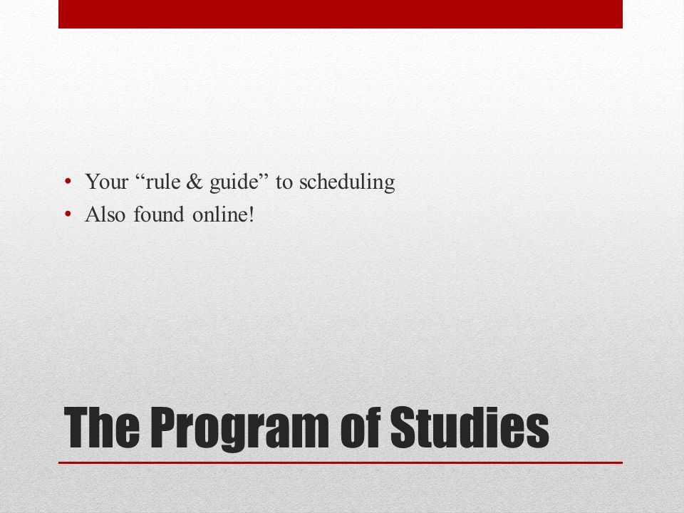 The Program of Studies Your rule & guide to scheduling Also found online!