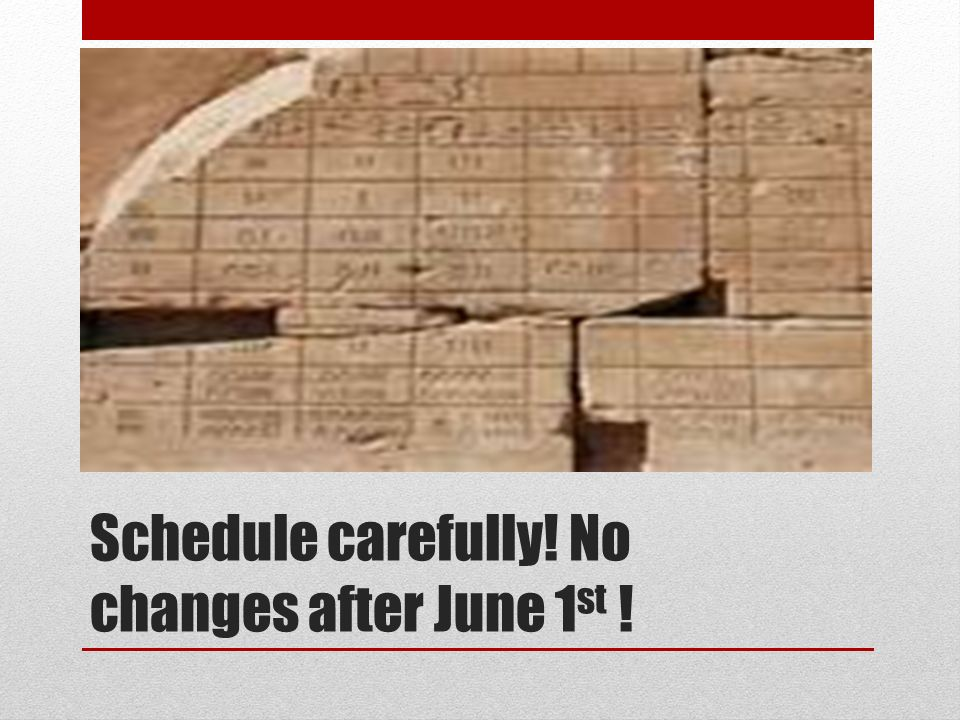 Schedule carefully! No changes after June 1 st !