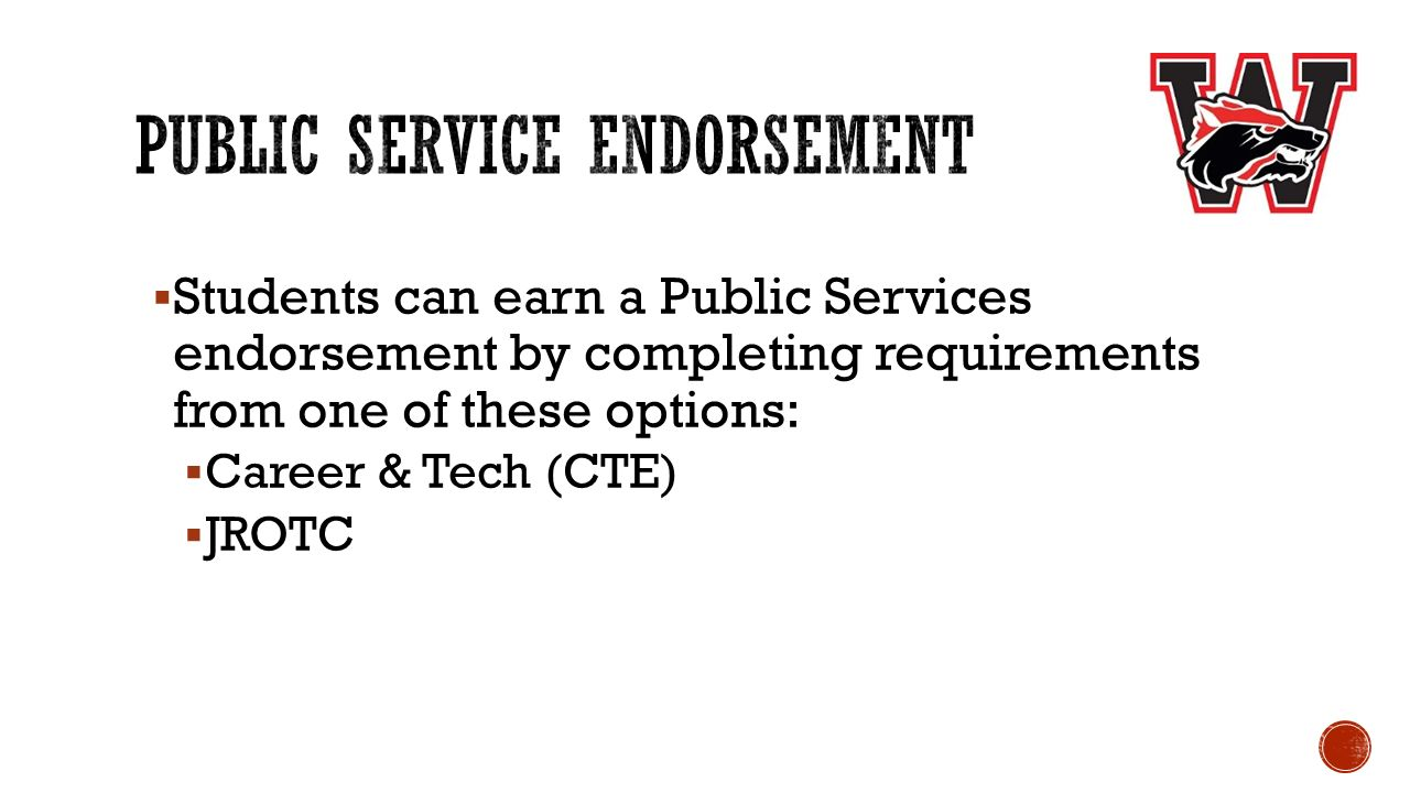  Students can earn a Public Services endorsement by completing requirements from one of these options:  Career & Tech (CTE)  JROTC