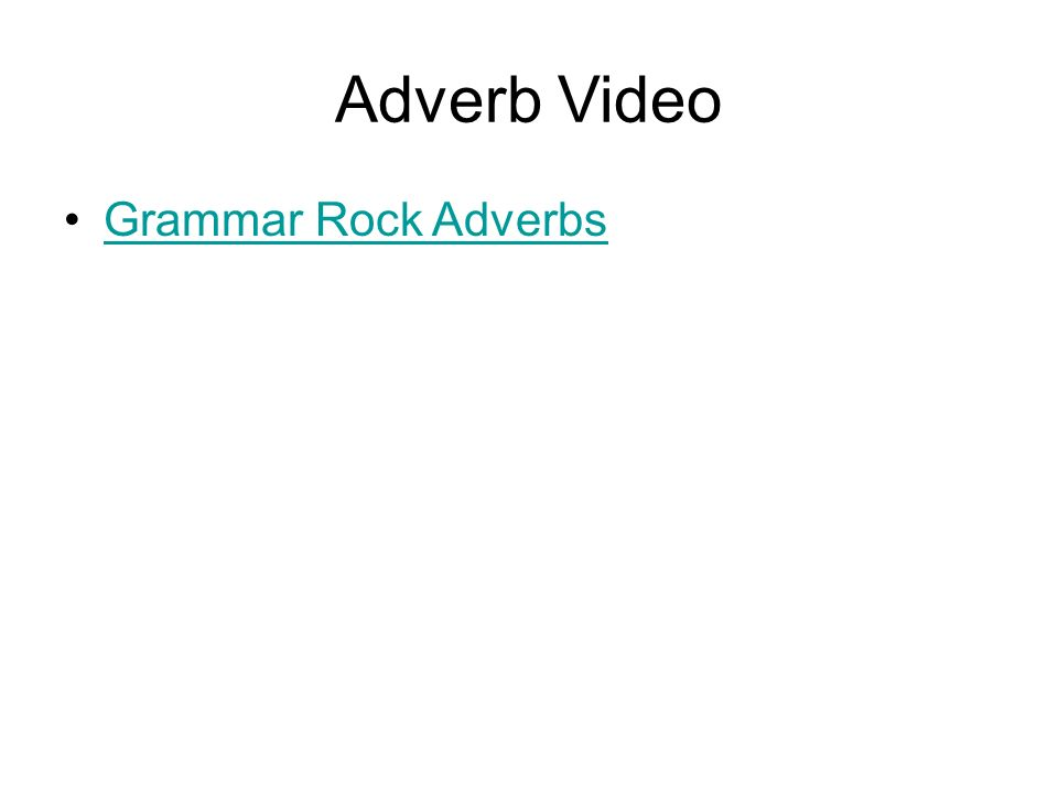 Adverbs An adverb answers the following questions: –How --Where.