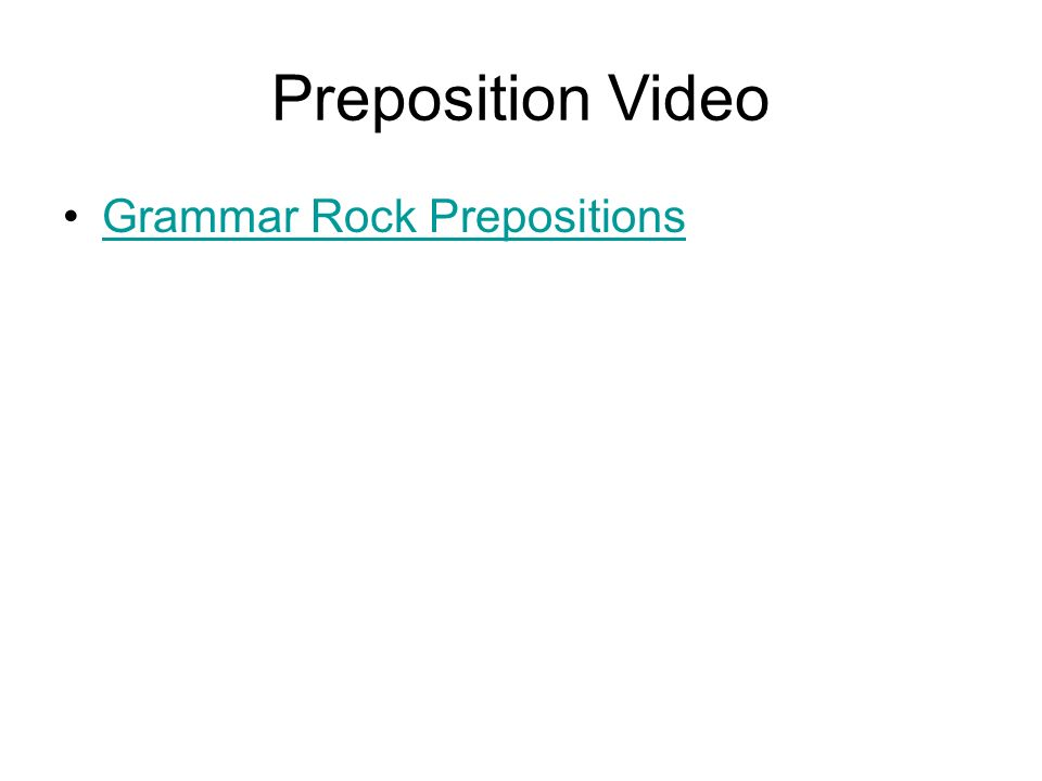 Prepositions A preposition –shows a relationship between a noun or pronoun and some other word in the sentence Location, location, location Relation, relation, relation The money changed hands under the table.