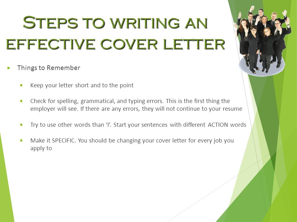 Steps to writing an effective cover letter  Things to Remember  Keep your letter short and to the point  Check for spelling, grammatical, and typing errors.