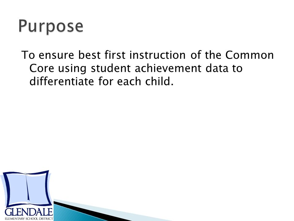 To ensure best first instruction of the Common Core using student achievement data to differentiate for each child.