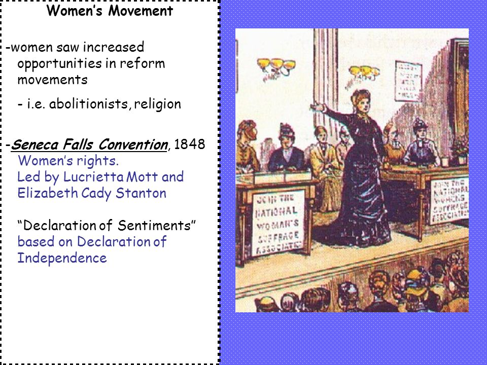 Women's Movement -women saw increased opportunities in reform movements - i.e.