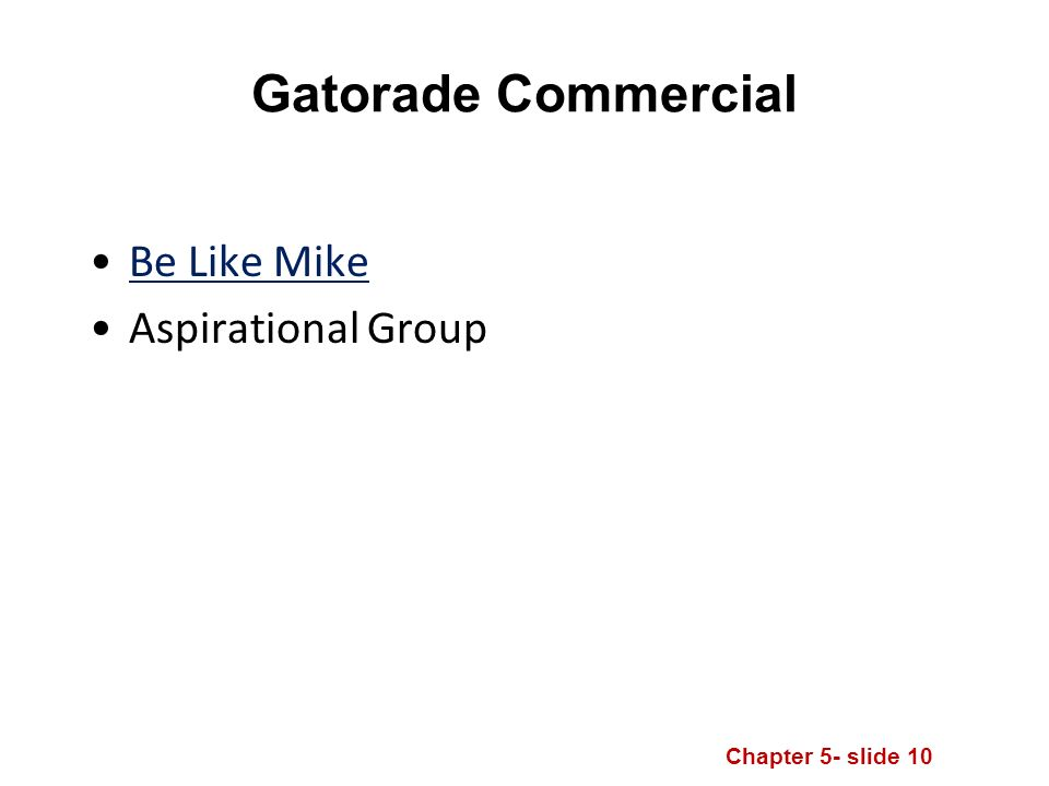 Chapter 5- slide 10 Gatorade Commercial Be Like Mike Aspirational Group