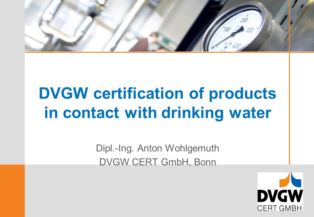 DVGW certification of products in contact with drinking water Dipl.-Ing.