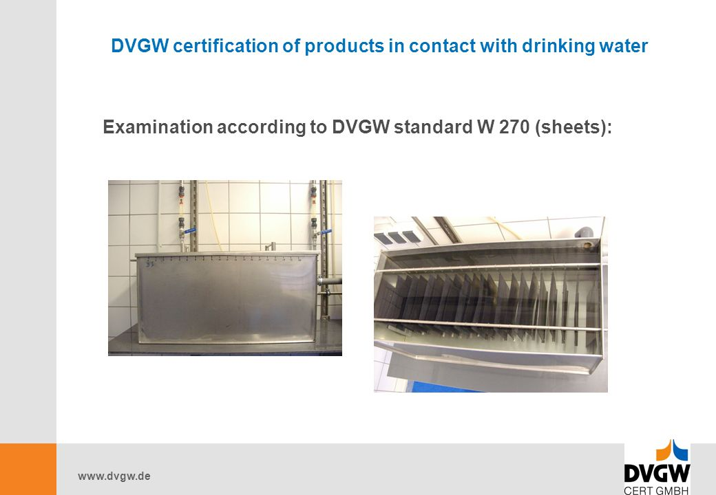 www.dvgw.de DVGW certification of products in contact with drinking water Examination according to DVGW standard W 270 (sheets):