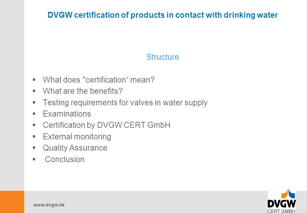www.dvgw.de DVGW certification of products in contact with drinking water Structure  What does certification mean.