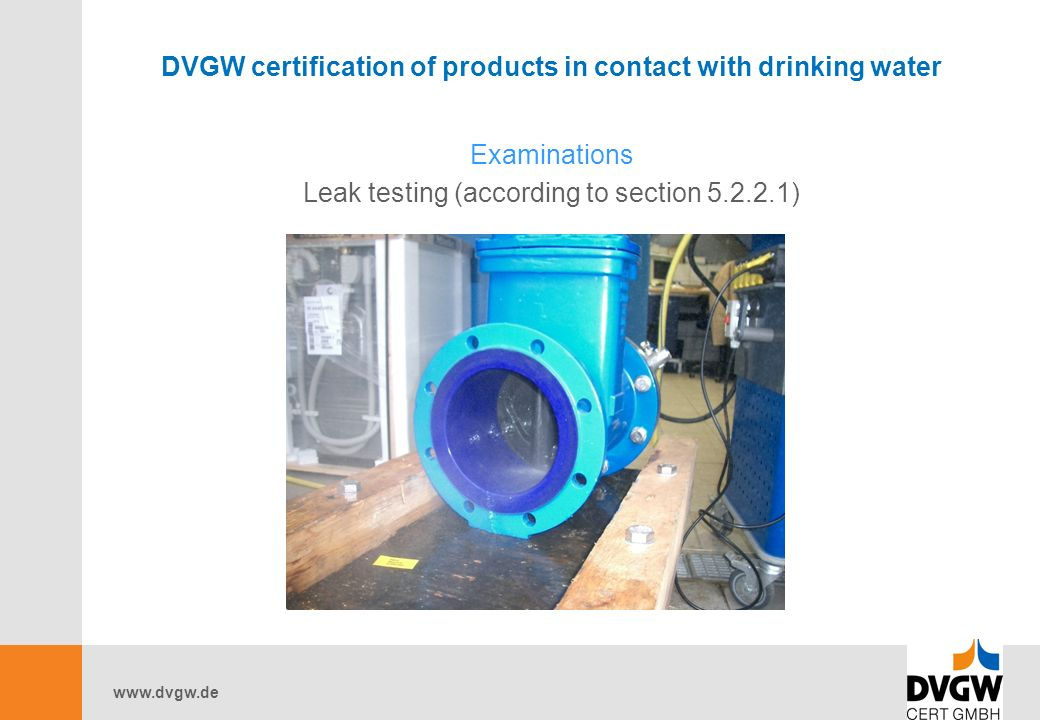 DVGW certification of products in contact with drinking water Examinations Leak testing (according to section )