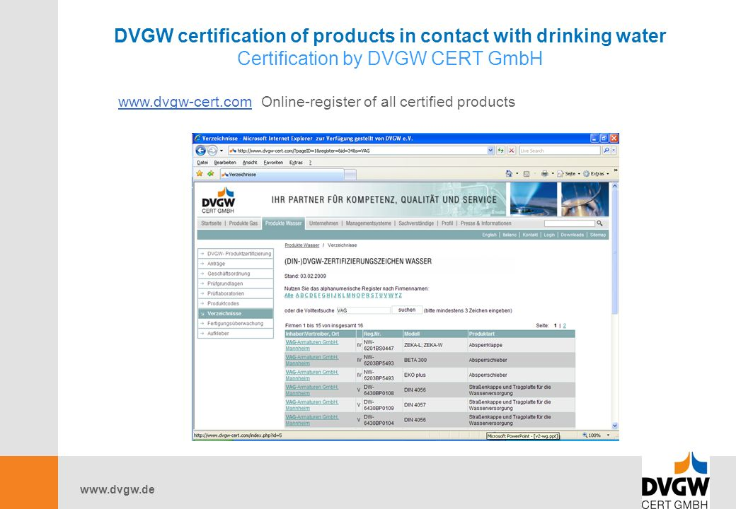 www.dvgw.de DVGW certification of products in contact with drinking water Certification by DVGW CERT GmbH www.dvgw-cert.comwww.dvgw-cert.com Online-register of all certified products