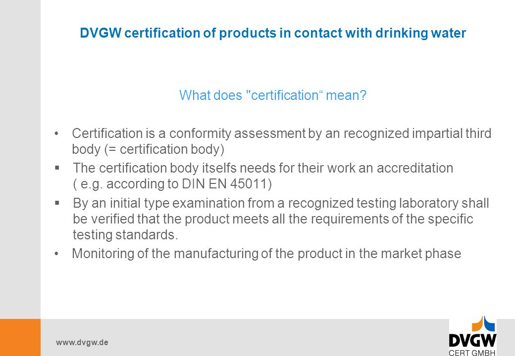 www.dvgw.de DVGW certification of products in contact with drinking water What does certification mean.